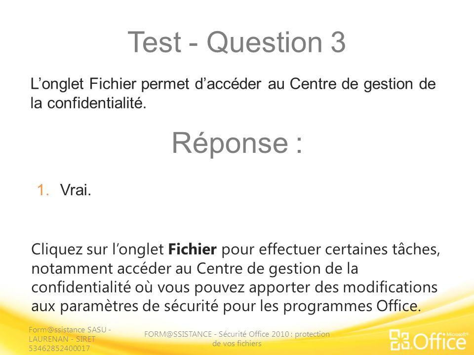 Test - Question 3 FORM@SSISTANCE - Sécurité Office 2010 : protection de vos fichiers Cliquez sur longlet Fichier pour effectuer certaines tâches, nota