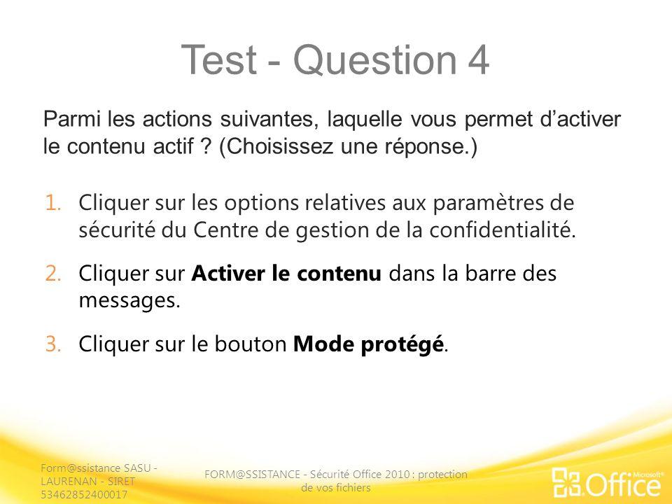 Test - Question 4 Parmi les actions suivantes, laquelle vous permet dactiver le contenu actif ? (Choisissez une réponse.) FORM@SSISTANCE - Sécurité Of