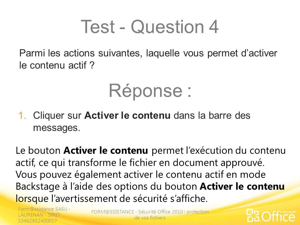 Test - Question 4 FORM@SSISTANCE - Sécurité Office 2010 : protection de vos fichiers Le bouton Activer le contenu permet lexécution du contenu actif,