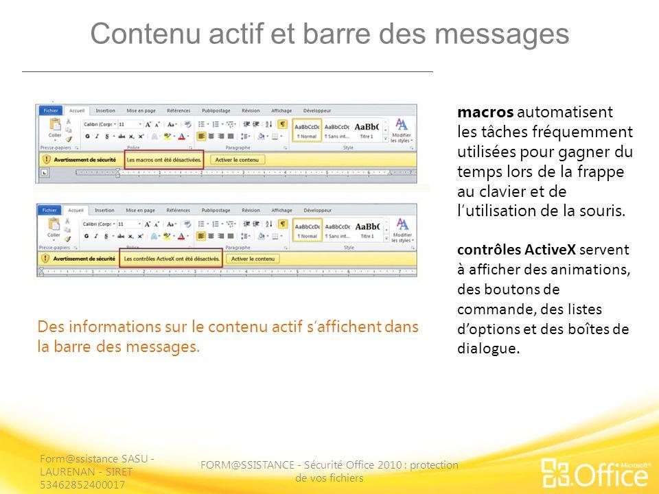 Contenu actif et barre des messages FORM@SSISTANCE - Sécurité Office 2010 : protection de vos fichiers Des informations sur le contenu actif saffichent dans la barre des messages.