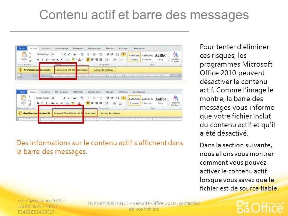 Activer du contenu actif à laide de la barre des messages FORM@SSISTANCE - Sécurité Office 2010 : protection de vos fichiers Utilisez le bouton Activer le contenu dans la barre des messages pour activer le contenu actif de votre fichier.
