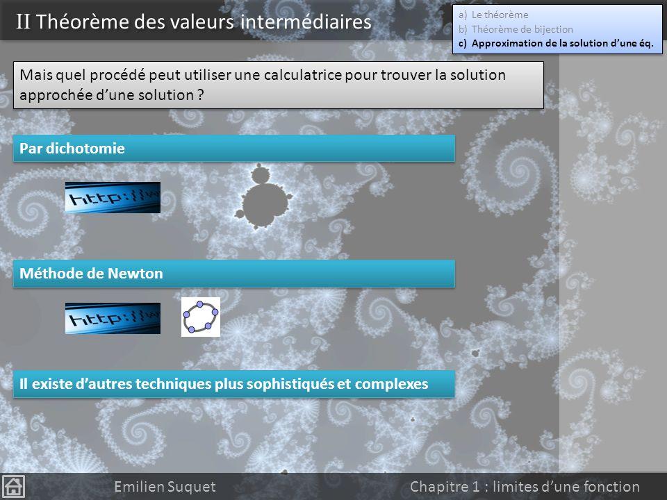 II Théorème des valeurs intermédiaires Emilien Suquet Chapitre 1 : limites dune fonction 3 ème méthode : outil calculatoire de la calculatrice 3 ème m