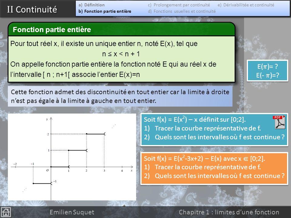 II Continuité Emilien Suquet Chapitre 1 : limites dune fonction Continuité en un point On dit quune fonction f est continue en a (a IR) si les trois c