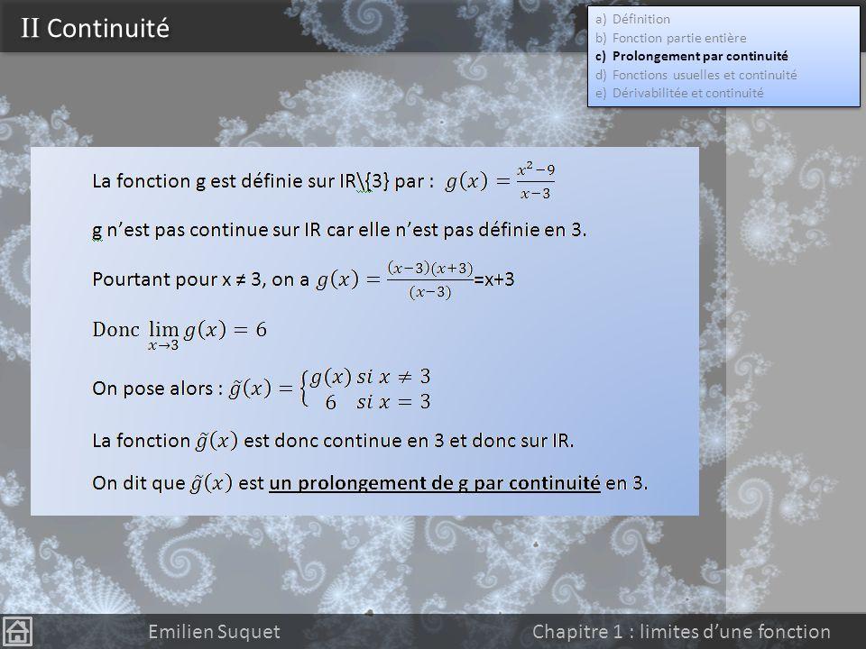 II Continuité Emilien Suquet Chapitre 1 : limites dune fonction Fonction partie entière Pour tout réel x, il existe un unique entier n, noté E(x), tel