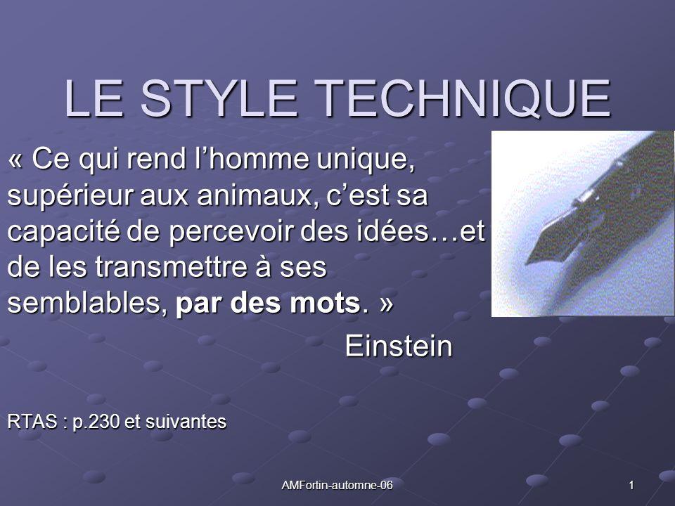 AMFortin-automne-06 1 LE STYLE TECHNIQUE « Ce qui rend lhomme unique, supérieur aux animaux, cest sa capacité de percevoir des idées…et de les transme