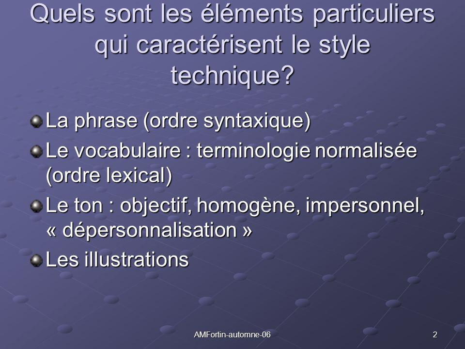 2AMFortin-automne-06 Quels sont les éléments particuliers qui caractérisent le style technique? La phrase (ordre syntaxique) Le vocabulaire : terminol