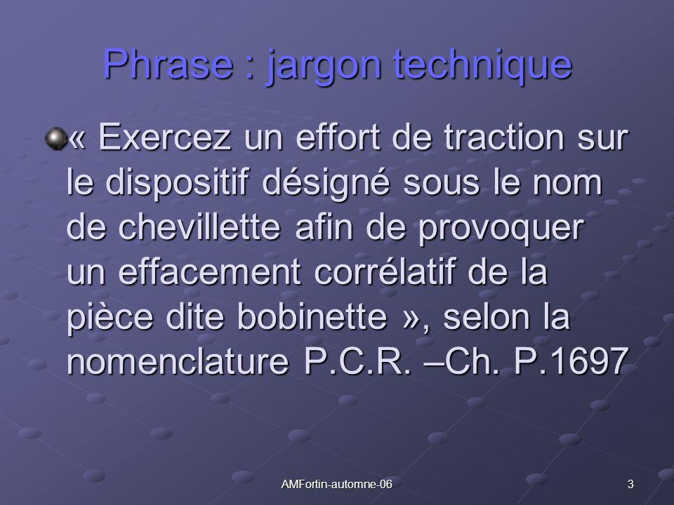 3AMFortin-automne-06 Phrase : jargon technique « Exercez un effort de traction sur le dispositif désigné sous le nom de chevillette afin de provoquer