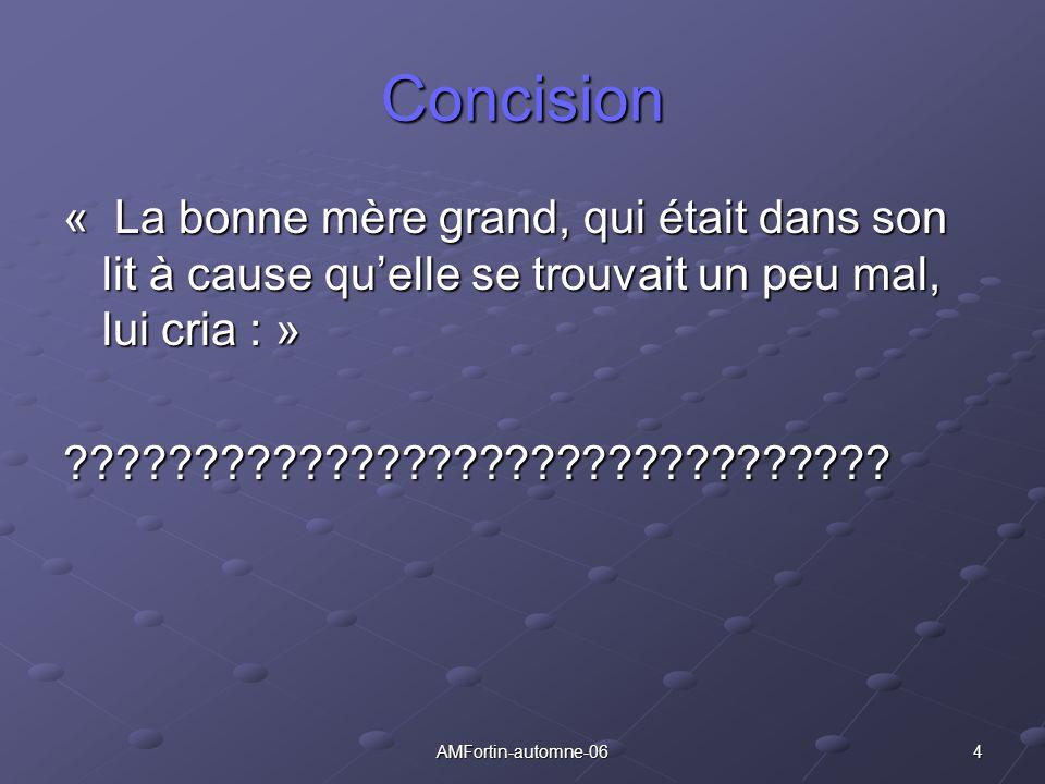 4AMFortin-automne-06 Concision « La bonne mère grand, qui était dans son lit à cause quelle se trouvait un peu mal, lui cria : » ?????????????????????