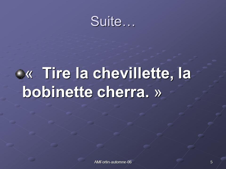 5AMFortin-automne-06 Suite… « T T T Tire la chevillette, la bobinette cherra. »
