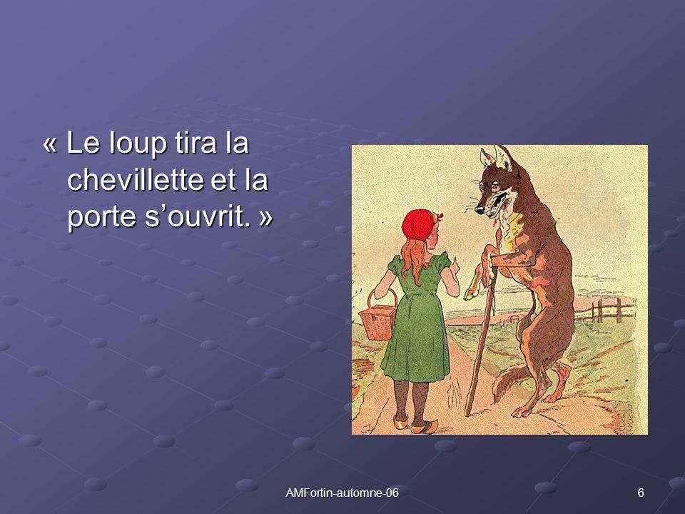 6 « Le loup tira la chevillette et la porte souvrit. »