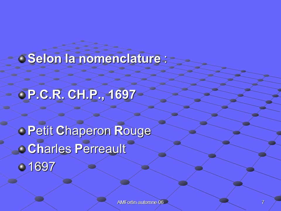 7AMFortin-automne-06 Selon la nomenclature : P.C.R. CH.P., 1697 Petit Chaperon Rouge Charles Perreault 1697