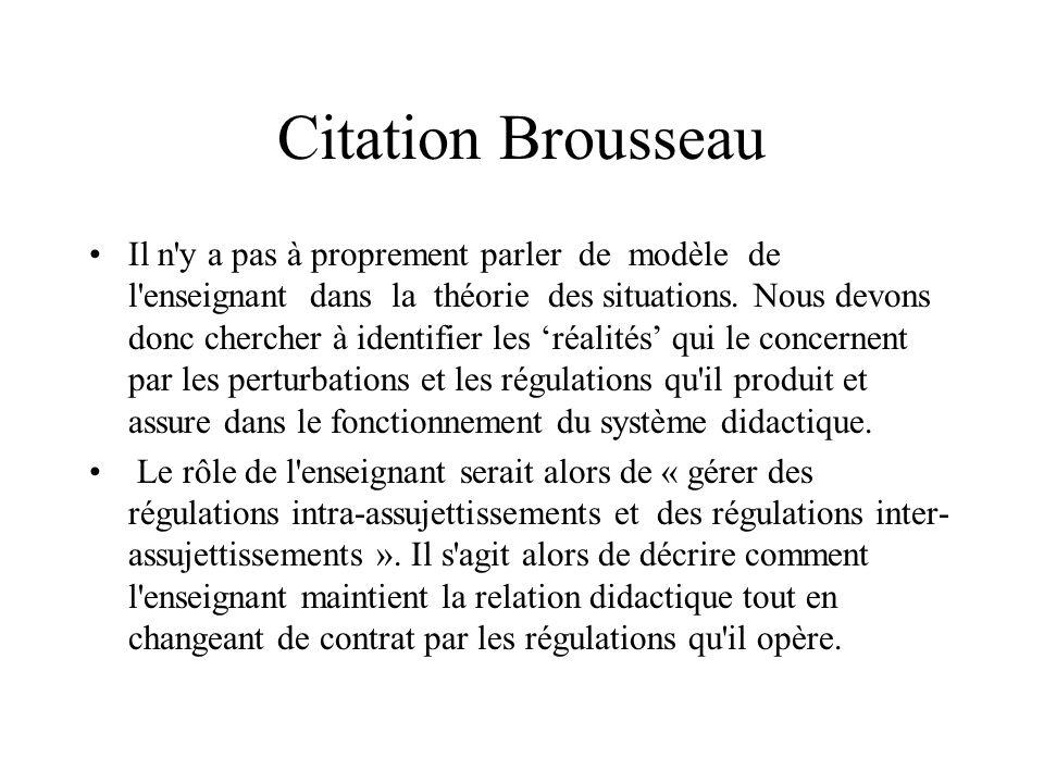 Citation Brousseau Il n y a pas à proprement parler de modèle de l enseignant dans la théorie des situations.
