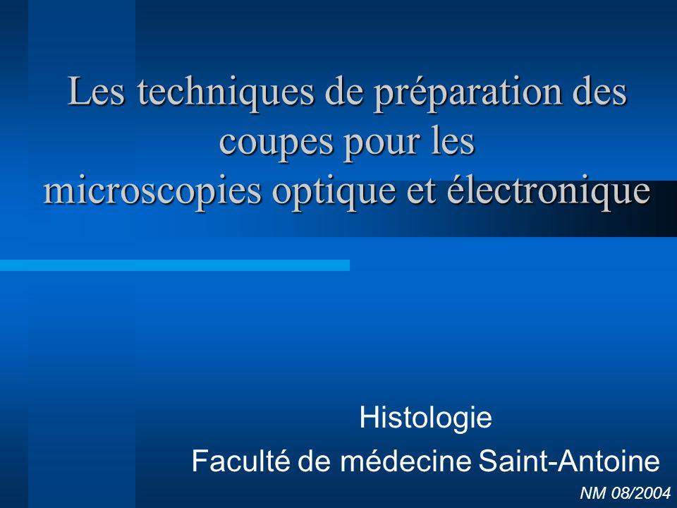 Les techniques de préparation des coupes pour les microscopies optique et électronique Histologie Faculté de médecine Saint-Antoine NM 08/2004