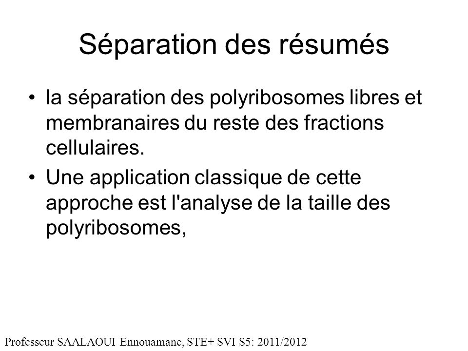 Séparation des résumés la séparation des polyribosomes libres et membranaires du reste des fractions cellulaires. Une application classique de cette a