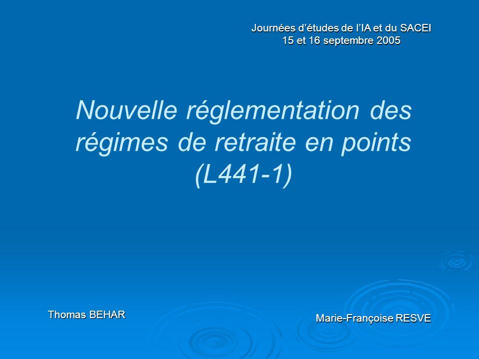 Nouvelle réglementation des régimes de retraite en points (L441-1) Thomas BEHAR Marie-Françoise RESVE Journées détudes de lIA et du SACEI 15 et 16 sep