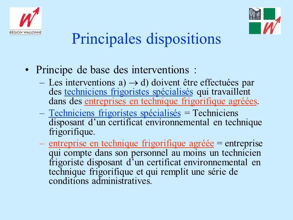 Principales dispositions Principe de base des interventions : –Les interventions a) d) doivent être effectuées par des techniciens frigoristes spécialisés qui travaillent dans des entreprises en technique frigorifique agréées.
