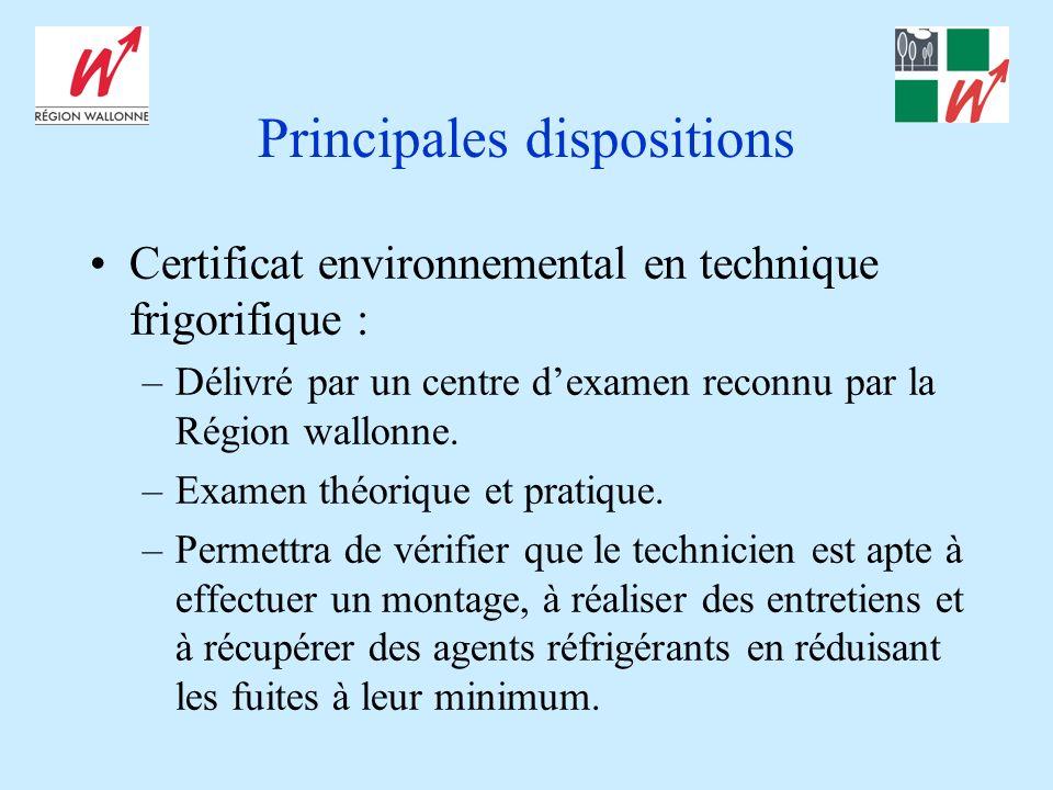 Principales dispositions Certificat environnemental en technique frigorifique : –Délivré par un centre dexamen reconnu par la Région wallonne. –Examen