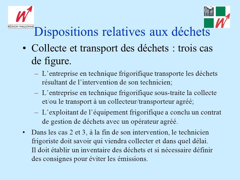 Dispositions relatives aux déchets Collecte et transport des déchets : trois cas de figure. –Lentreprise en technique frigorifique transporte les déch