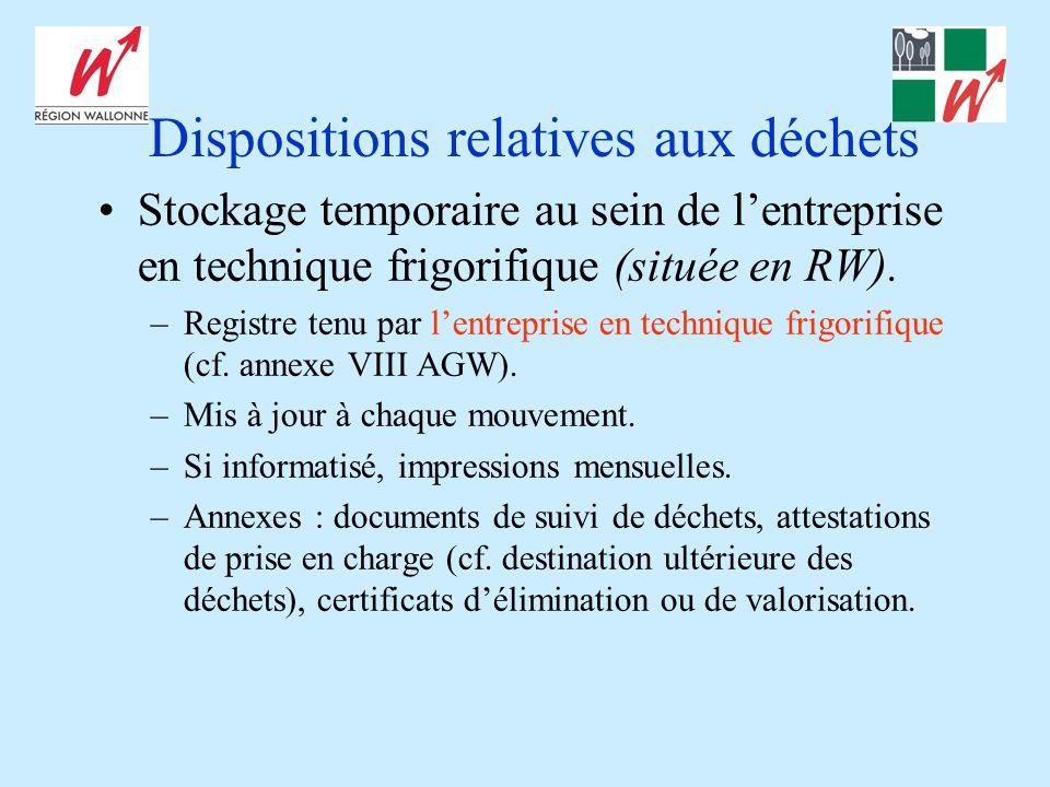 Dispositions relatives aux déchets Stockage temporaire au sein de lentreprise en technique frigorifique (située en RW). –Registre tenu par lentreprise