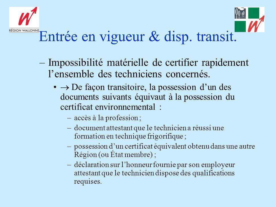 Entrée en vigueur & disp. transit. –Impossibilité matérielle de certifier rapidement lensemble des techniciens concernés. De façon transitoire, la pos
