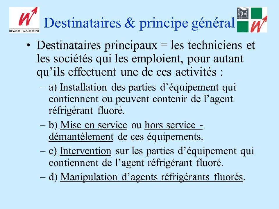 Destinataires & principe général Destinataires principaux = les techniciens et les sociétés qui les emploient, pour autant quils effectuent une de ces