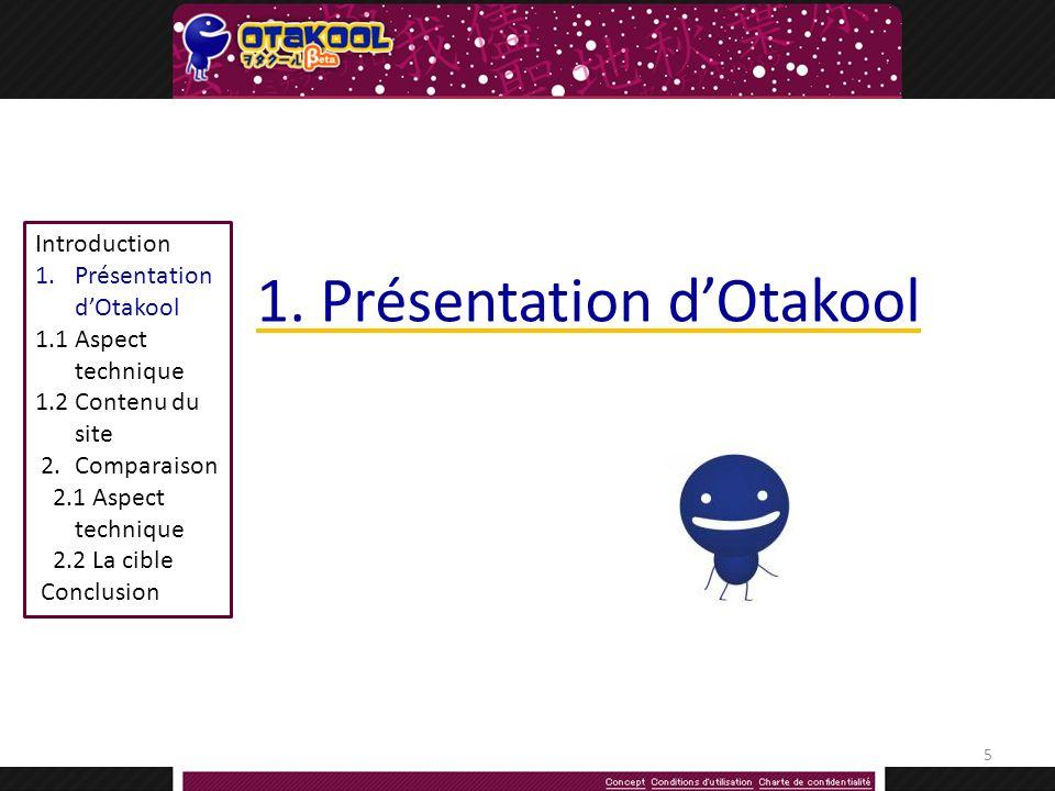 Introduction 1.Présentation dOtakool 1.1Aspect technique 1.2 Contenu du site 2.Comparaison 2.1 Aspect technique 2.2 La cible Conclusion 1.