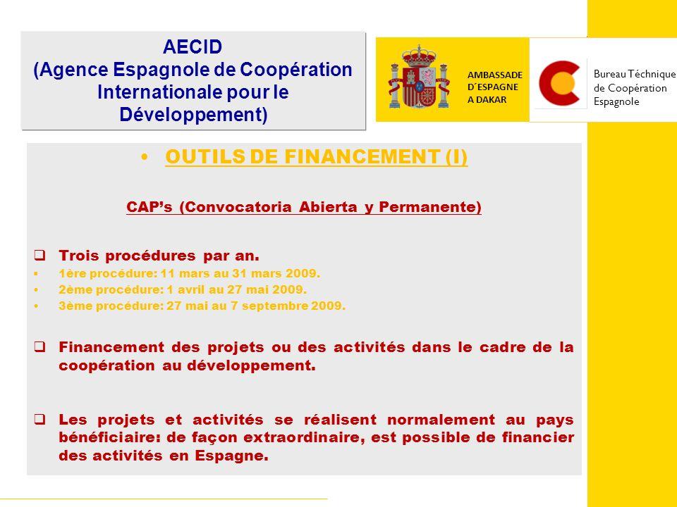 COOPERACIÓN ESPAÑOLA EMBAJADA DE ESPAÑA EN BOLIVIA OUTILS DE FINANCEMENT (I) CAPs (Convocatoria Abierta y Permanente) Trois procédures par an.