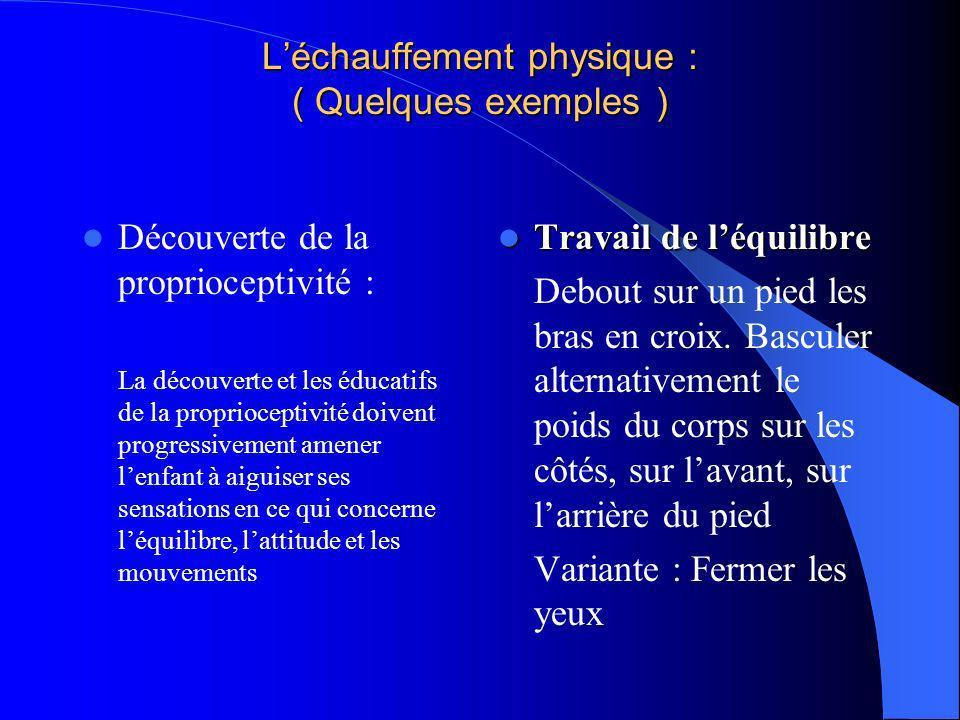 Léchauffement physique : ( Quelques exemples ) Découverte de la proprioceptivité : La découverte et les éducatifs de la proprioceptivité doivent progr