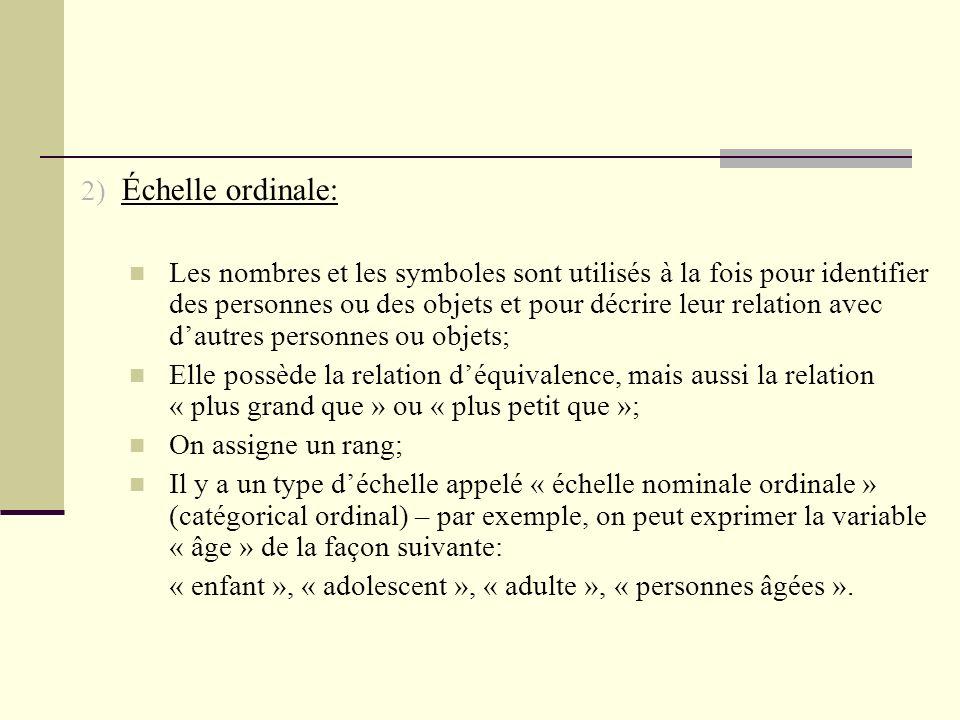 3) Échelle intervalle: Le rapport de 2 points dépend de lunité de mesure; Il nexiste pas de zéro absolu ; Les propriétés sont: Léquivalence; Lordre; La connaissance du rapport de 2 intervalles.