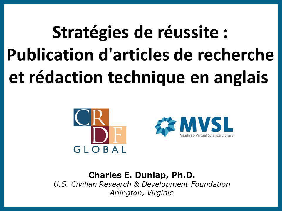 Stratégies de réussite : Publication d'articles de recherche et rédaction technique en anglais Charles E. Dunlap, Ph.D. U.S. Civilian Research & Devel