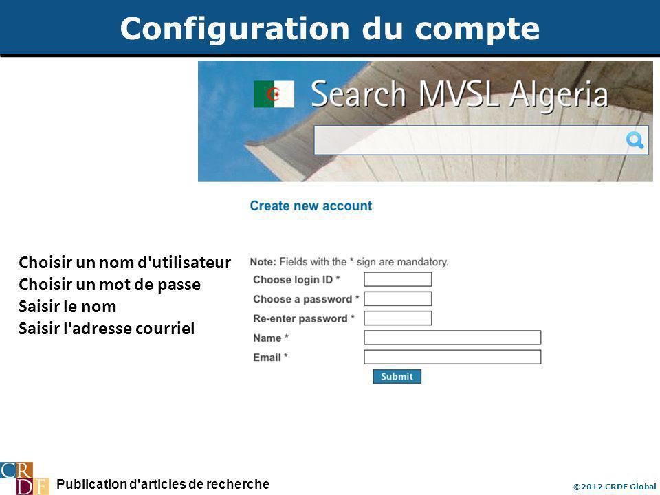 Publication d articles de recherche ©2012 CRDF Global Configuration du compte Choisir un nom d utilisateur Choisir un mot de passe Saisir le nom Saisir l adresse courriel