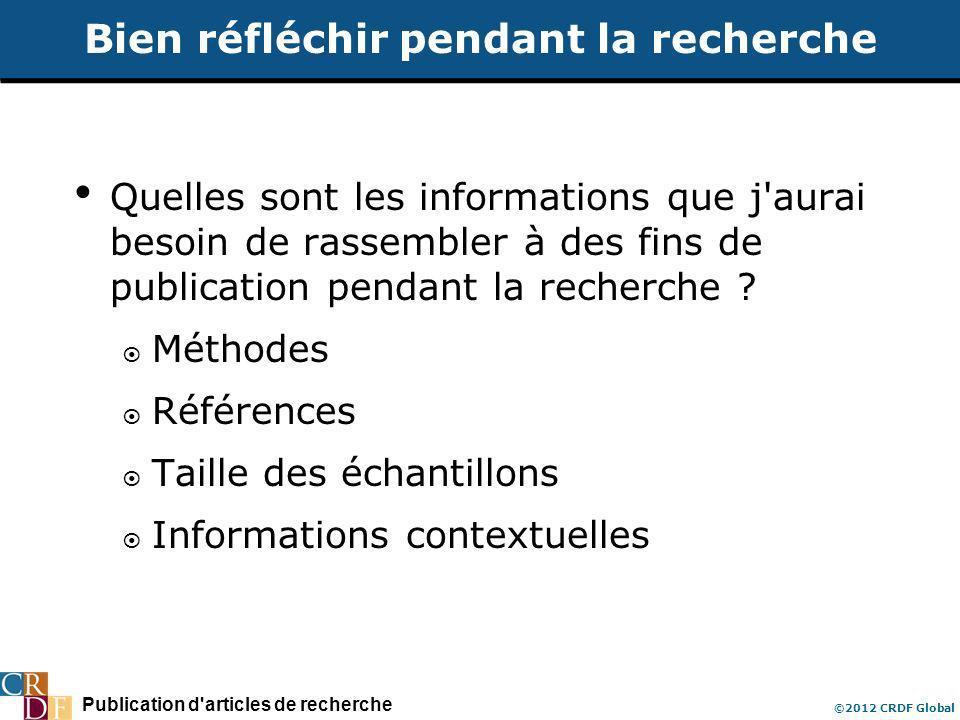 Publication d articles de recherche ©2012 CRDF Global Bien réfléchir pendant la recherche Quelles sont les informations que j aurai besoin de rassembler à des fins de publication pendant la recherche .