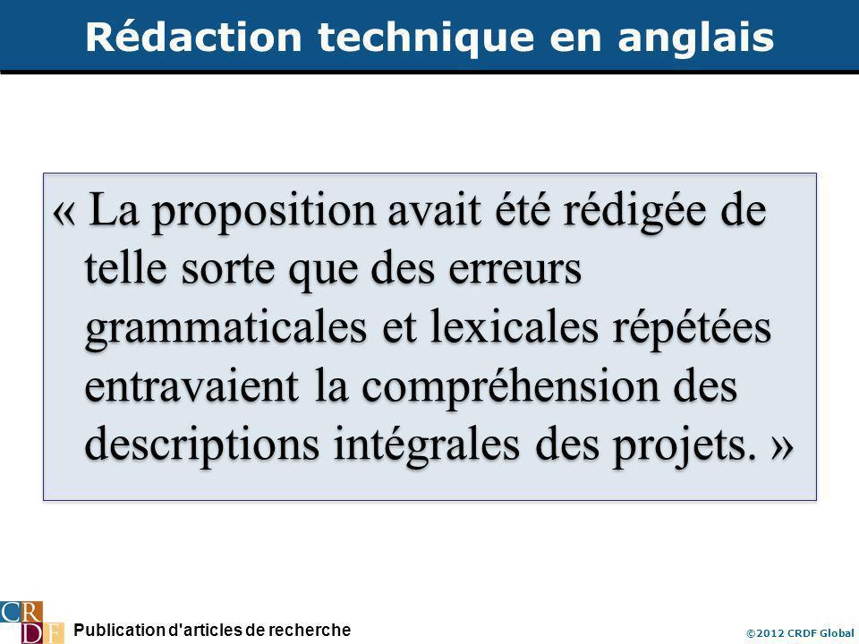 Publication d articles de recherche ©2012 CRDF Global « La proposition avait été rédigée de telle sorte que des erreurs grammaticales et lexicales répétées entravaient la compréhension des descriptions intégrales des projets.