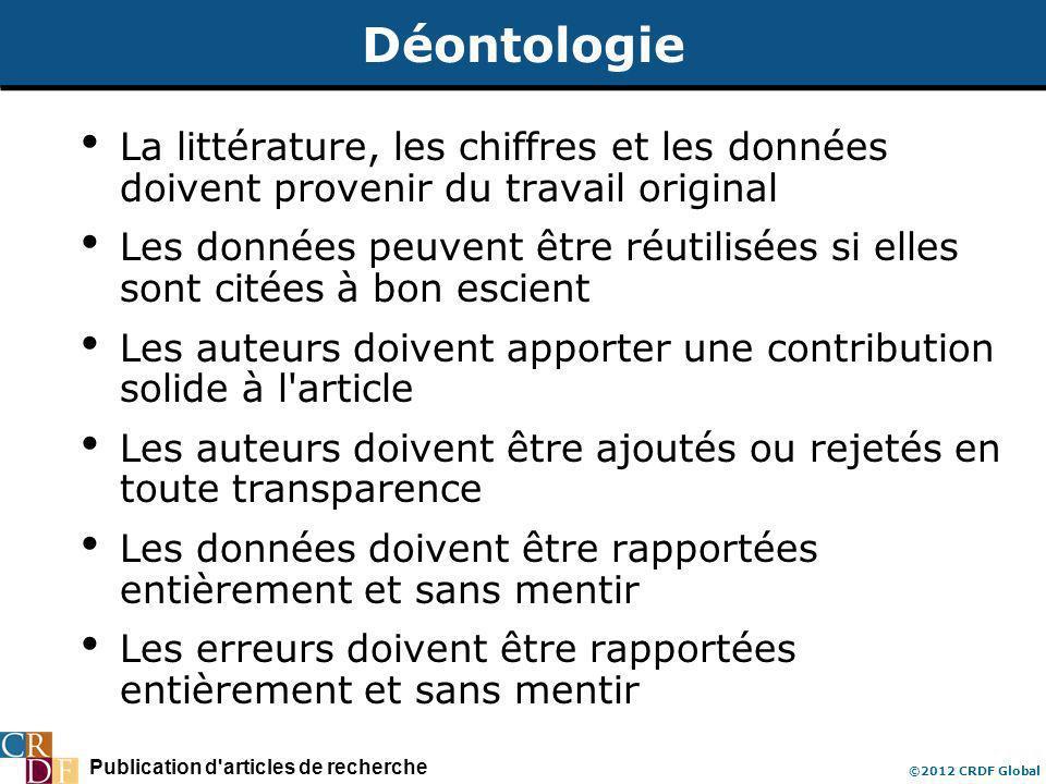 Publication d'articles de recherche ©2012 CRDF Global Déontologie La littérature, les chiffres et les données doivent provenir du travail original Les