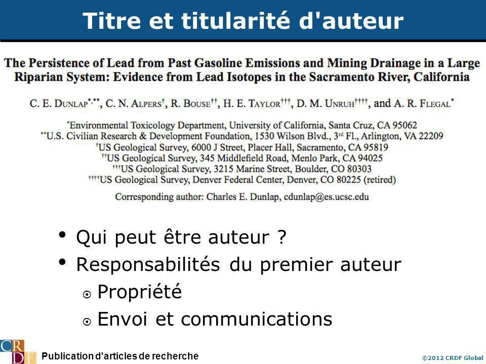 Publication d'articles de recherche ©2012 CRDF Global Titre et titularité d'auteur Qui peut être auteur ? Responsabilités du premier auteur Propriété