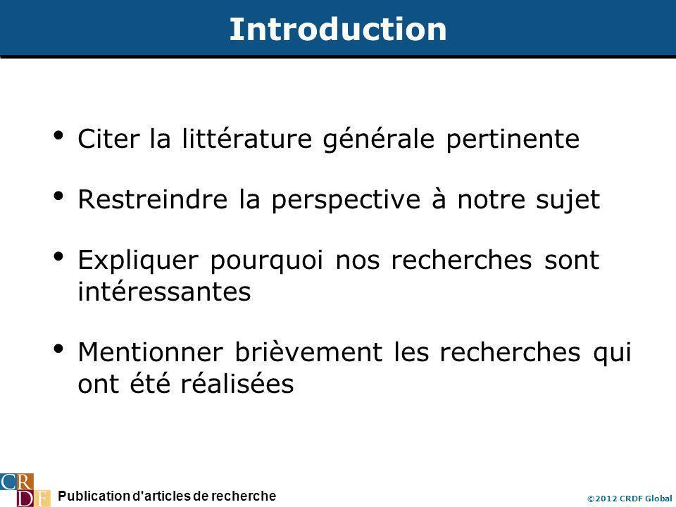 Publication d'articles de recherche ©2012 CRDF Global Introduction Citer la littérature générale pertinente Restreindre la perspective à notre sujet E