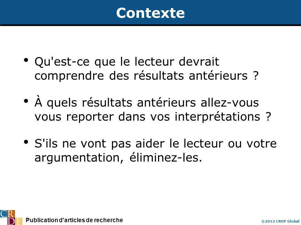 Publication d'articles de recherche ©2012 CRDF Global Contexte Qu'est-ce que le lecteur devrait comprendre des résultats antérieurs ? À quels résultat