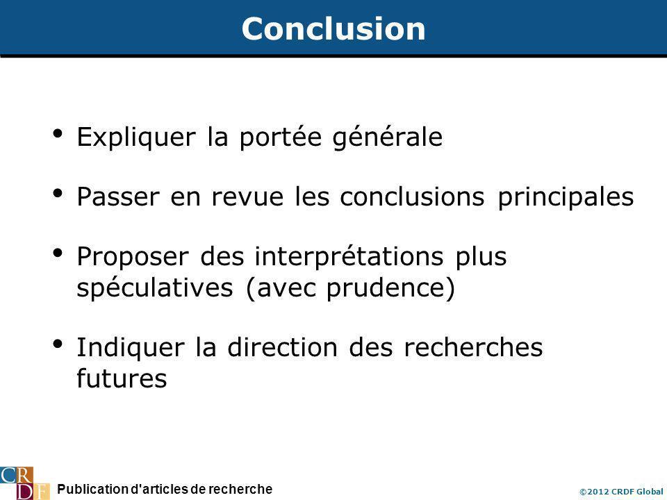 Publication d articles de recherche ©2012 CRDF Global Conclusion Expliquer la portée générale Passer en revue les conclusions principales Proposer des interprétations plus spéculatives (avec prudence) Indiquer la direction des recherches futures