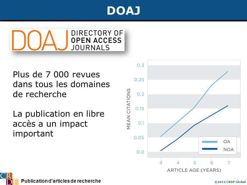 Publication d articles de recherche ©2012 CRDF Global DOAJ Plus de 7 000 revues dans tous les domaines de recherche La publication en libre accès a un impact important