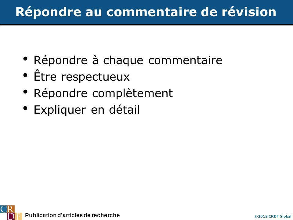 Publication d articles de recherche ©2012 CRDF Global Répondre au commentaire de révision Répondre à chaque commentaire Être respectueux Répondre complètement Expliquer en détail