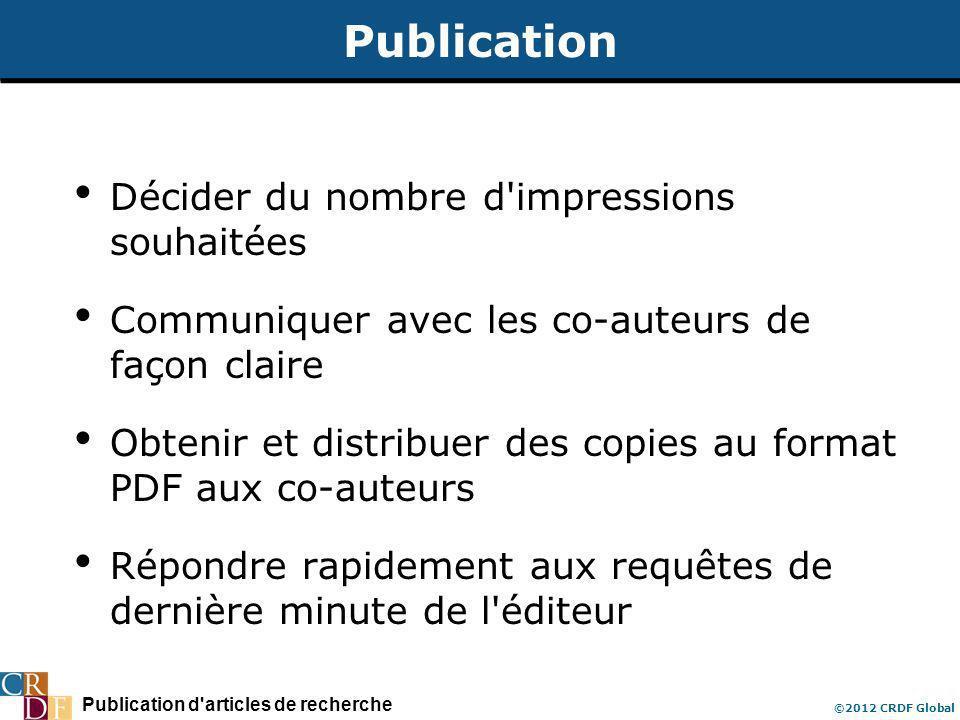 Publication d articles de recherche ©2012 CRDF Global Publication Décider du nombre d impressions souhaitées Communiquer avec les co-auteurs de façon claire Obtenir et distribuer des copies au format PDF aux co-auteurs Répondre rapidement aux requêtes de dernière minute de l éditeur