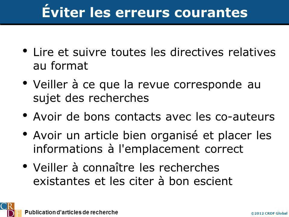 Publication d'articles de recherche ©2012 CRDF Global Éviter les erreurs courantes Lire et suivre toutes les directives relatives au format Veiller à