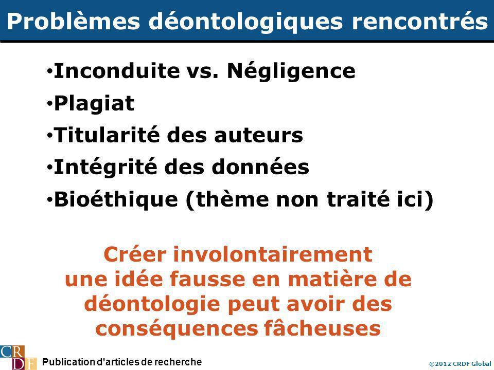 Publication d'articles de recherche ©2012 CRDF Global Problèmes déontologiques rencontrés Inconduite vs. Négligence Plagiat Titularité des auteurs Int