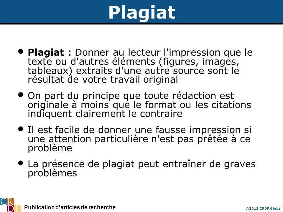 Publication d'articles de recherche ©2012 CRDF Global Plagiat Plagiat : Donner au lecteur l'impression que le texte ou d'autres éléments (figures, ima