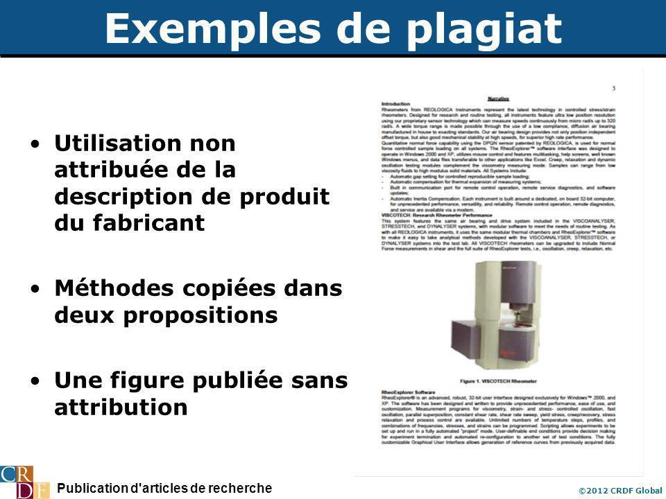 Publication d articles de recherche ©2012 CRDF Global Exemples de plagiat Utilisation non attribuée de la description de produit du fabricant Méthodes copiées dans deux propositions Une figure publiée sans attribution
