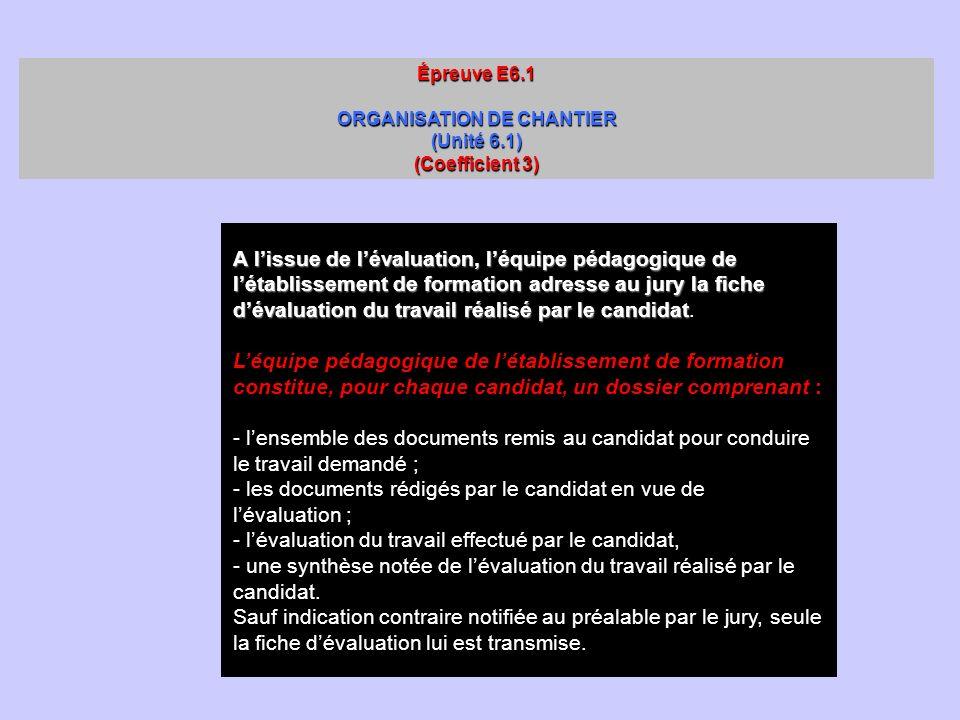 Épreuve E6.1 ORGANISATION DE CHANTIER (Unité 6.1) (Coefficient 3) La sous épreuve E6.1 permet de vérifier laptitude du candidat à : - gérer la prépara