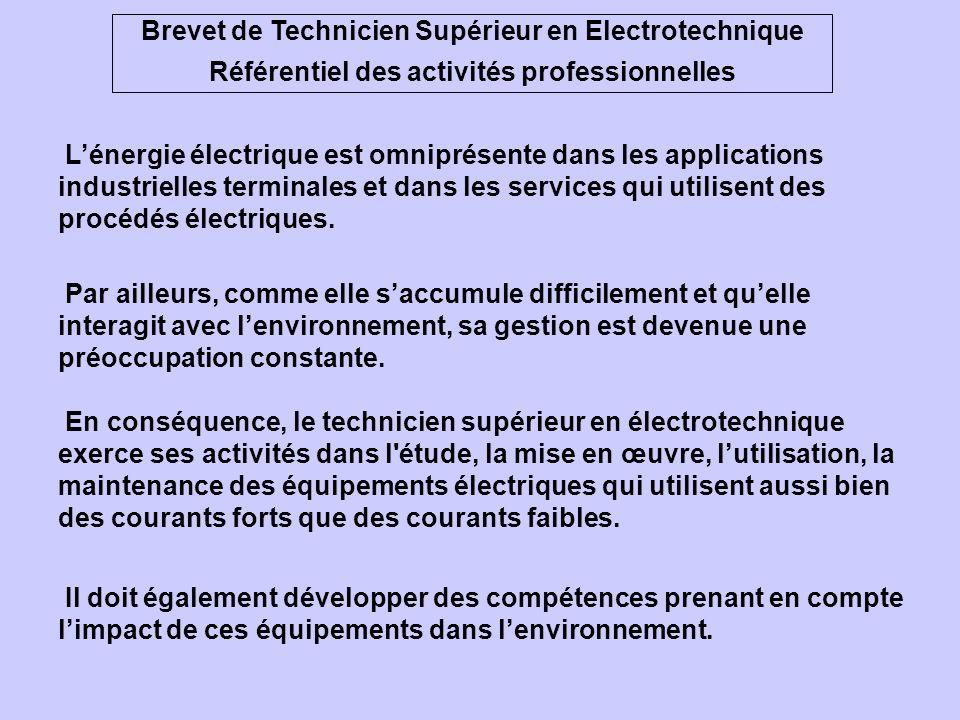 Brevet de Technicien Supérieur en Electrotechnique Référentiel des activités professionnelles Lénergie électrique est omniprésente dans les applications industrielles terminales et dans les services qui utilisent des procédés électriques.