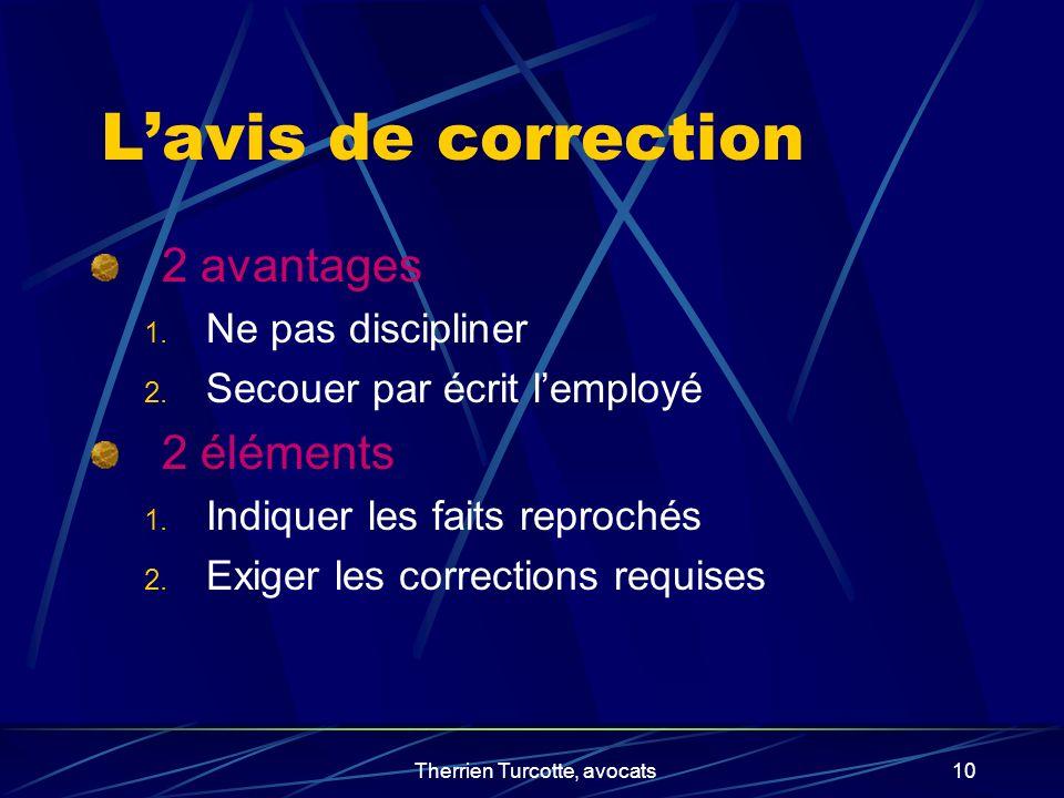 Therrien Turcotte, avocats10 Lavis de correction 2 avantages 1. Ne pas discipliner 2. Secouer par écrit lemployé 2 éléments 1. Indiquer les faits repr
