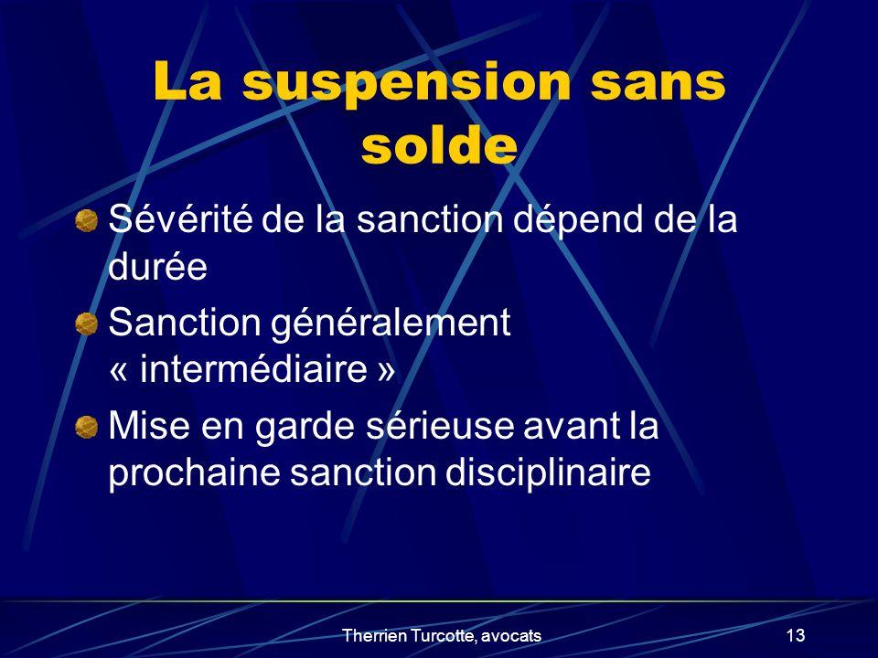 Therrien Turcotte, avocats13 La suspension sans solde Sévérité de la sanction dépend de la durée Sanction généralement « intermédiaire » Mise en garde