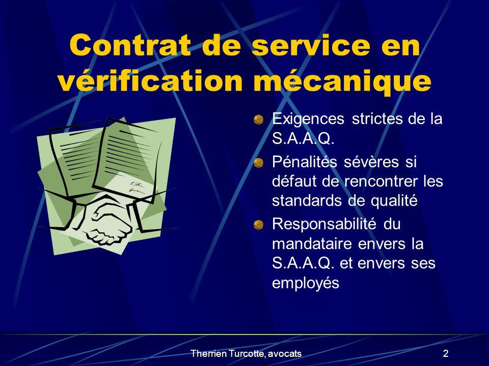 Therrien Turcotte, avocats2 Contrat de service en vérification mécanique Exigences strictes de la S.A.A.Q. Pénalités sévères si défaut de rencontrer l